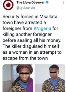 Nigerian Man Disguises As A Woman To Escape After Allegedly Killing Another Foreigner In Libya 1