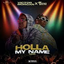 Victor Morgan Ft Teni – Holla My Name