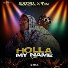 Victor Morgan Ft Teni – Holla My Name