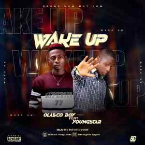 OLASCO BOY FT YOUNGSTAR – WAKE UP