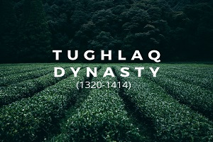 tughlaq - Tughlaq Dynasty (1320-1414)