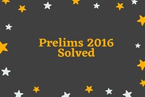 ias prelims 2016 - IAS Prelims 2016: Solved