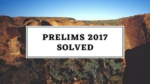 ias prelims 2017 - UPSC Prelims 2017: Solved