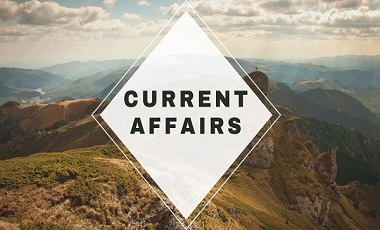 current affairs for upsc - Current Affairs