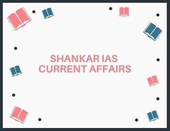 shankar ias current affairs - Shankar IAS Monthly Current Affairs