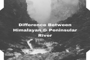 Difference Between Himalayan and Peninsular River