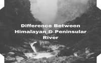 Difference Between Himalayan and Peninsular River
