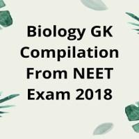Biology GK Compilation From NEET Exam 2018