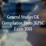 General Studies GK Compilation From JKPSC Exam 2013