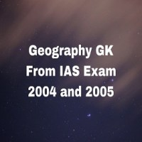 Geography GK From IAS Exam 2004 and 2005