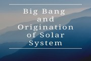 What is Big Bang? How did our solar system originate?