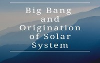 Big Bang and Origination of Solar System