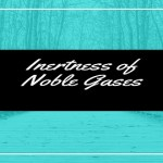 Inertness of Noble Gases