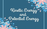 Kinetic Energy and Potential Energy