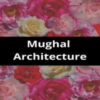 Write a short note on Mughal Architecture?