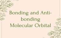 Bonding and Anti-bonding Molecular Orbital