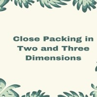 Close Packing in Two and Three Dimensions