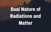 Dual Nature of Radiations and Matter