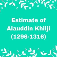 Estimate of Alauddin Khilji (1296-1316)