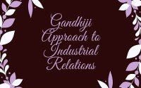 Gandhiji Approach to Industrial Relations