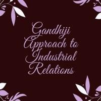 Gandhiji Approach to Industrial Relations