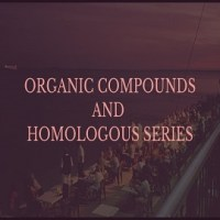 What are Organic Compounds and Homologous Series?