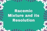 Racemic Mixture and its Resolution