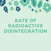 Rate of Radioactive Disintegration or Decay (Disintegration Rate)