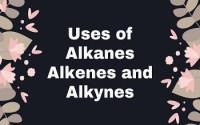 Uses of Alkanes Alkenes and Alkynes