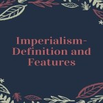 Imperialism- Definition and Features