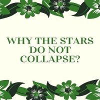 Why the Stars do not Collapse?