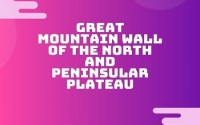 Great Mountain Wall of the North and Peninsular Plateau