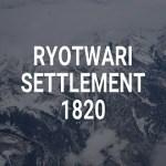 Ryotwari Settlement 1820