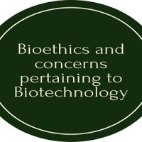 Bioethics and concerns pertaining to Biotechnology