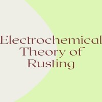 Electrochemical Theory of Rusting and Prevention of Corrosion
