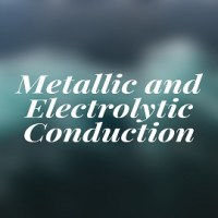 Difference Between Metallic and Electrolytic Conduction