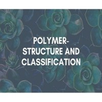 Polymer- Structure and Classification