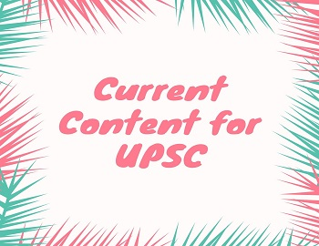 Current Content for UPSC - Current Content