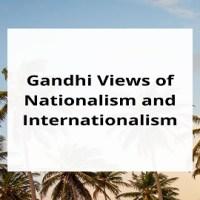 Gandhi Views on Nationalism and Internationalism