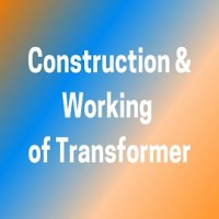 Transformer- Construction, Working and Uses