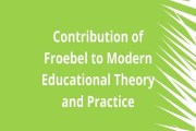 Contribution of Froebel to Modern Educational Theory and Practice
