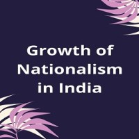 Factors Responsible for the Growth of Nationalism in India