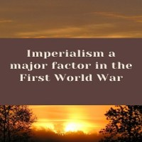 How was Imperialism a major factor in the First World War?