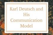 Karl Deutsch and His Communication Model