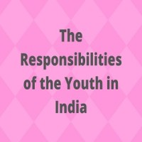 Essay on The Responsibilities of the Youth in India or Duties of Youth or Role of Young Men in Building their Country