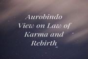 Aurobindo View on Law of Karma and Rebirth