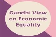 Gandhi View on Economic Equality