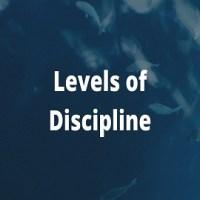 Levels of Discipline