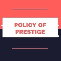 What is the meaning of Policy Of Prestige?