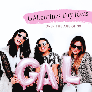 Galentines Day Ideas (if you are over the age of 30)